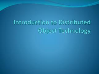 Introduction to Distributed Object Technology