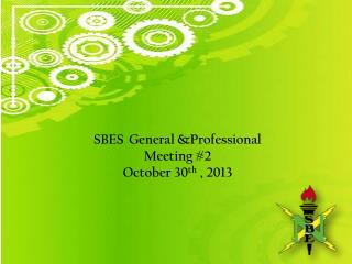 SBES 	General &Professional Meeting  #2 October 30 th  ,  2013