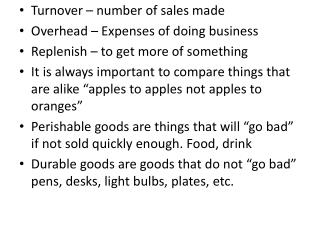 Turnover – number of sales made Overhead – Expenses of doing business Replenish – to get more of something