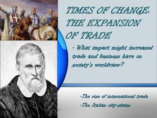 TIMES OF CHANGE: THE EXPANSION OF TRADE