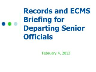 Records and ECMS Briefing for Departing Senior Officials