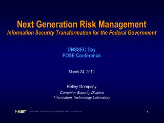Next Generation Risk Management Information Security Transformation for the Federal Government DNSSEC Day FOSE Conferen