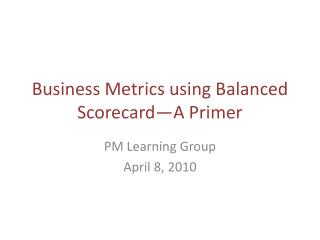 Business Metrics using Balanced Scorecard—A Primer