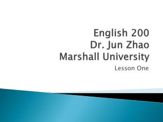 English 200 Dr. Jun Zhao Marshall University