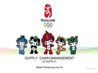 SUPPLY  CHAIN MANAGEMENT (E-SUPPLY) Materi Pertemuan  ke-10