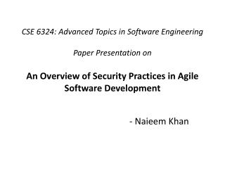 CSE 6324: Advanced Topics in Software Engineering  Paper Presentation on An Overview of Security Practices in Agile Sof