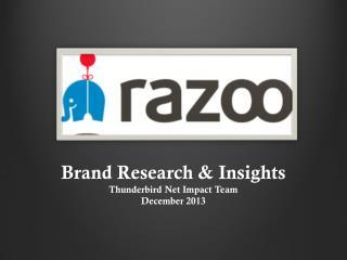 Brand Research  & Insights Thunderbird Net Impact Team December 2013