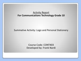 Activity  Report For Communications  Technology  Grade 10 Summative Activity : Logo and  Personal Stationery Course Cod