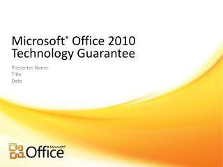 Microsoft ®  Office 2010  Technology Guarantee