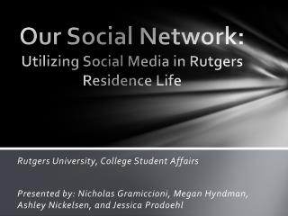 Our Social Network:  Utilizing Social Media in Rutgers Residence Life