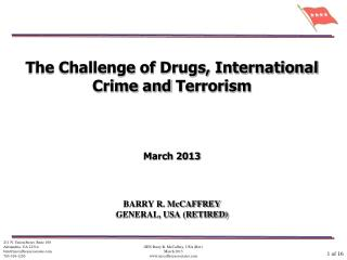 The Challenge of Drugs, International Crime and  Terrorism March  2013 BARRY R.  McCAFFREY GENERAL, USA (RETIRED)