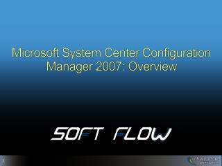 Microsoft System Center Configuration Manager 2007: Overview