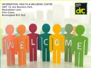 INFORMATION, HEALTH & WELLBEING CENTRE UNIT 18, Ace Business Park, Mackadown  Lane, Kitts Green, Birmingham  B33 0LD
