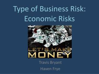 Type of Business Risk: Economic Risks