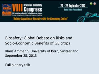 Biosafety: Global Debate on Risks and Socio-Economic Benefits of GE crops Klaus  Ammann, University of  Bern, Switzerla