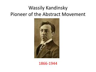 Wassily  Kandinsky Pioneer of the Abstract Movement