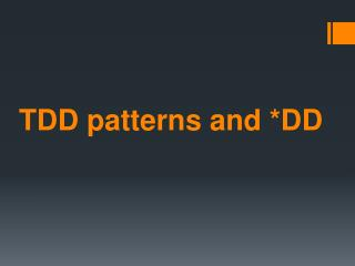 TDD  patterns and *DD