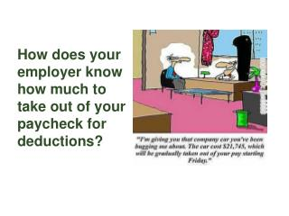 How does your employer know how much to take out of your paycheck for deductions?