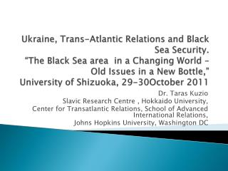 Dr. Taras Kuzio Slavic Research Centre , Hokkaido  University,  Center for Transatlantic Relations, School of Advanced