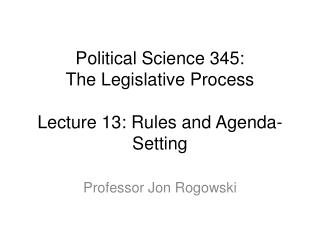 Political Science 345: The Legislative Process Lecture 13: Rules and Agenda-Setting