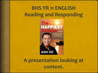 BHS YR 11 ENGLISH Reading and Responding A presentation looking at context.