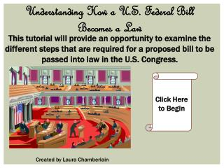 This tutorial will provide an opportunity to examine the different steps that are required for a proposed bill to be pa