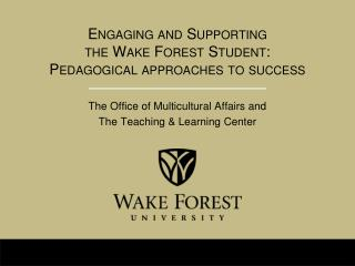 Engaging and Supporting                        the Wake Forest Student:                       Pedagogical approaches to