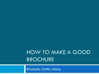 HOW TO MAKE A GOOD BROCHURE