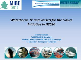 Waterborne TP and Vessels for the Future Initiative in H2020 Luciano Manzon   WATERBORNE Secretary,   SEARDI Chairman t