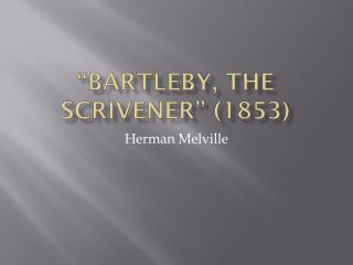 """Bartleby, the Scrivener"" (1853)"