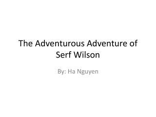 The Adventurous Adventure of Serf Wilson