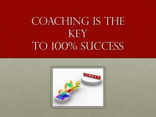COACHING IS THE KEY TO 100% SUCCESS