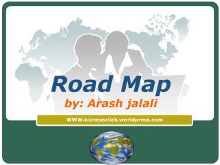 Road Map by: Arash  jalali