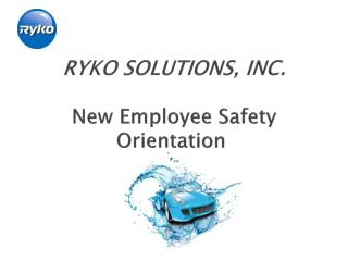 RYKO  SOLUTIONS, INC . New Employee Safety Orientation