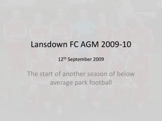 Lansdown FC AGM 2009-10 12 th  September 2009