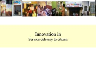 Innovation in   Service delivery to citizen
