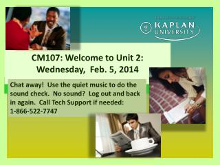 CM107: Welcome to Unit 2:  Wednesday,  Feb. 5, 2014