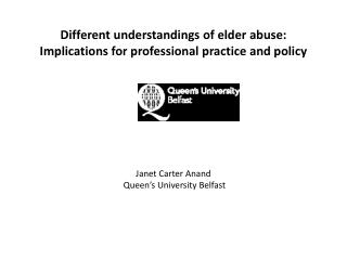 Different understandings of elder abuse: Implications for professional practice and policy Janet Carter Anand  Queen's