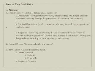"Point of View Possibilities A.  Narrator  1. Third  Person  ""He (or she) danced under the moon."""