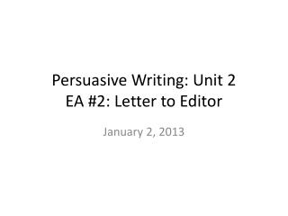Persuasive Writing: Unit 2  EA #2: Letter to Editor