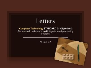 Letters Computer Technology  STANDARD  2:   Objective  2 Students will  understand and integrate word processing functi