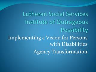 Lutheran Social Services Institute of Outrageous Possibility