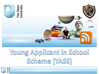 Young Applicant in School Scheme (YASS)