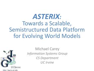 ASTERIX : Towards a Scalable,  Semistructured  Data Platform  for Evolving World Models