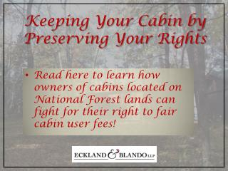 Read here to learn how owners of cabins located on National Forest lands can fight for their right to fair cabin user f