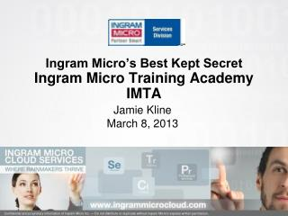 Ingram Micro's Best Kept Secret Ingram Micro Training Academy IMTA