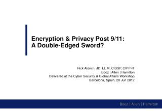 Rick  Aldrich, JD, LL.M, CISSP, CIPP-IT Booz | Allen | Hamilton Delivered at  the Cyber Security & Global Affairs Works