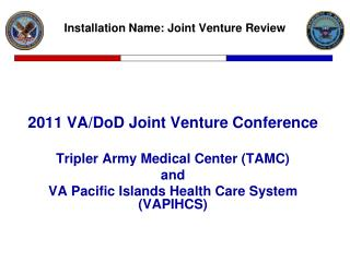 2011 VA/DoD Joint Venture Conference Tripler Army Medical Center (TAMC) and VA Pacific Islands Health Care System (VAPI