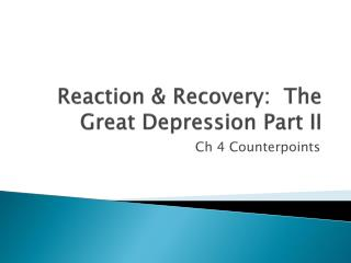 Reaction & Recovery:  The Great Depression Part II