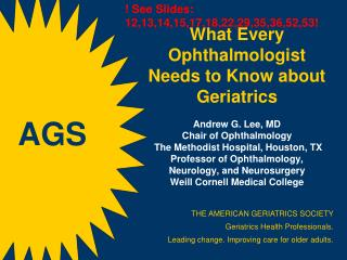 THE AMERICAN GERIATRICS SOCIETY Geriatrics Health Professionals. Leading change. Improving care for older adults.